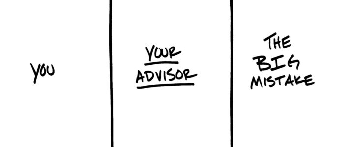 You, your adviser and The Big Mistake